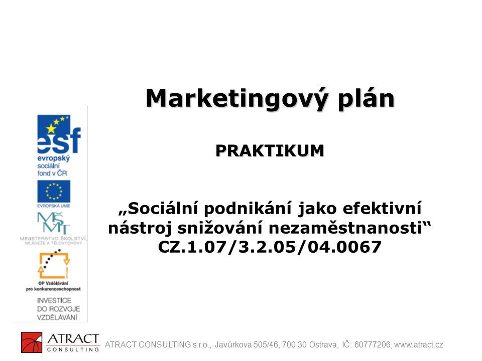 """Marketingový plán PRAKTIKUM Marketingový plán PRAKTIKUM """"Sociální podnikání jako efektivní nástroj snižování nezaměstnanosti"""" CZ.1.07/3.2.05/04.0067 A"""