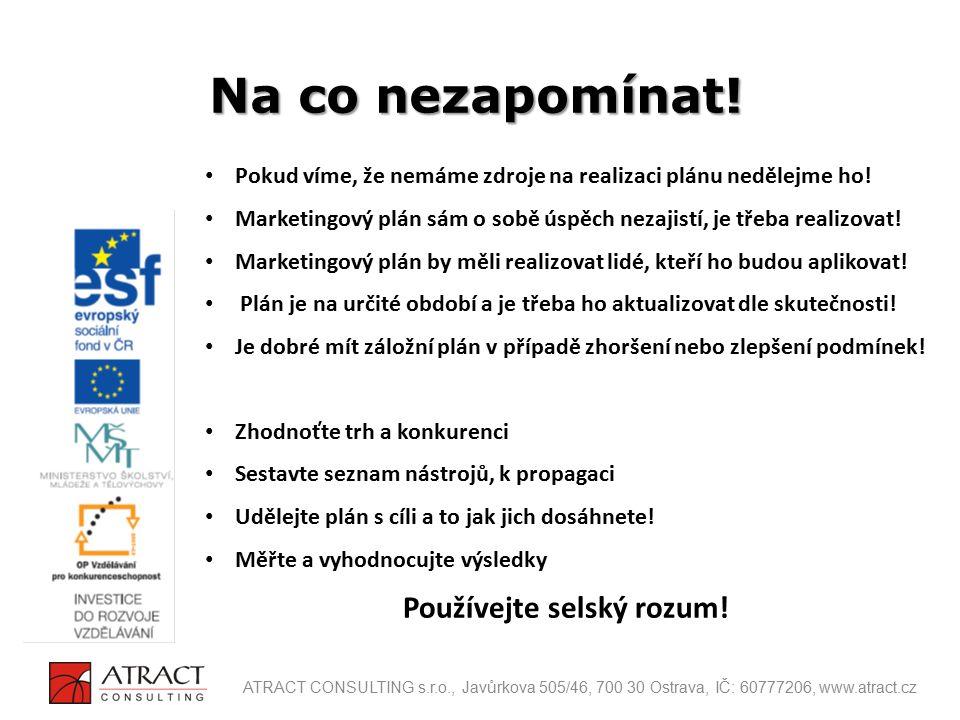 Pokud víme, že nemáme zdroje na realizaci plánu nedělejme ho! Marketingový plán sám o sobě úspěch nezajistí, je třeba realizovat! Marketingový plán by
