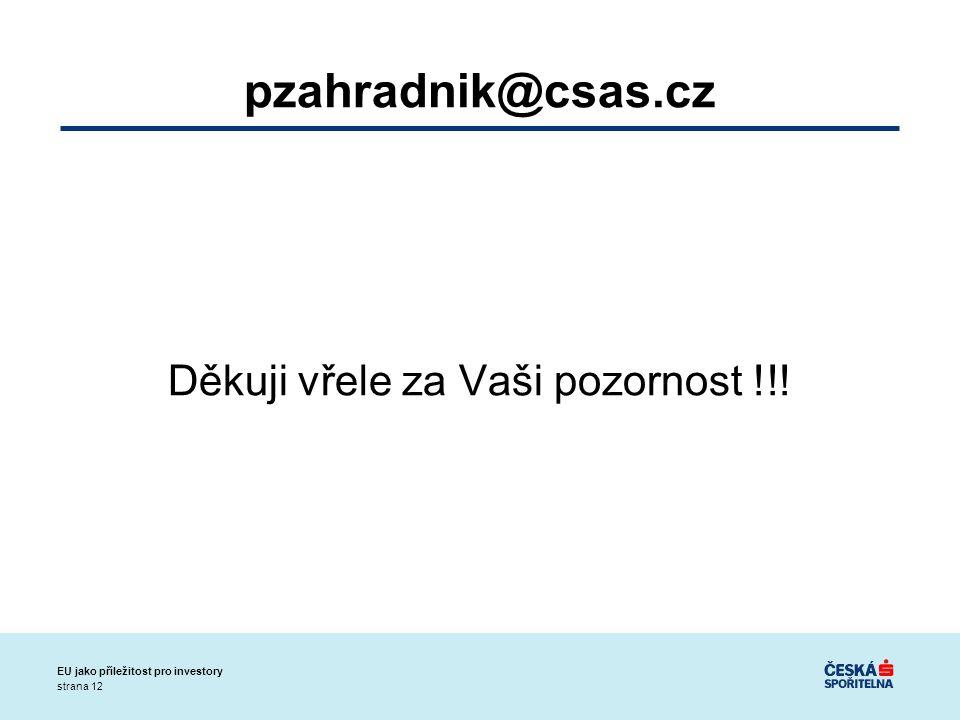 strana 12 EU jako příležitost pro investory pzahradnik@csas.cz Děkuji vřele za Vaši pozornost !!!