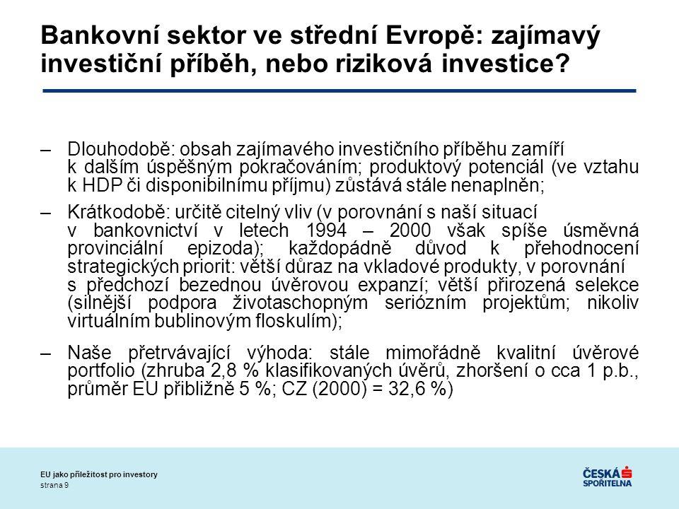 strana 9 EU jako příležitost pro investory Bankovní sektor ve střední Evropě: zajímavý investiční příběh, nebo riziková investice.