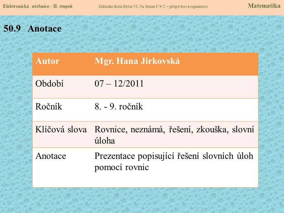 AutorMgr. Hana Jirkovská Období07 – 12/2011 Ročník8. - 9. ročník Klíčová slovaRovnice, neznámá, řešení, zkouška, slovní úloha AnotacePrezentace popisu