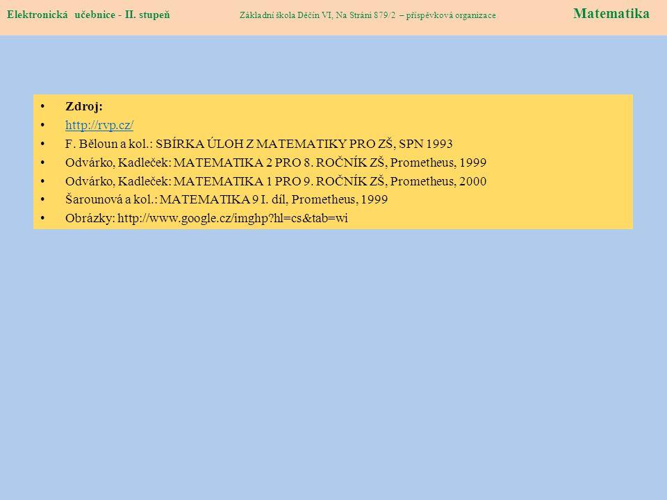 Elektronická učebnice – II. stupeň Matematika Zdroj: http://rvp.cz/ F. Běloun a kol.: SBÍRKA ÚLOH Z MATEMATIKY PRO ZŠ, SPN 1993 Odvárko, Kadleček: MAT