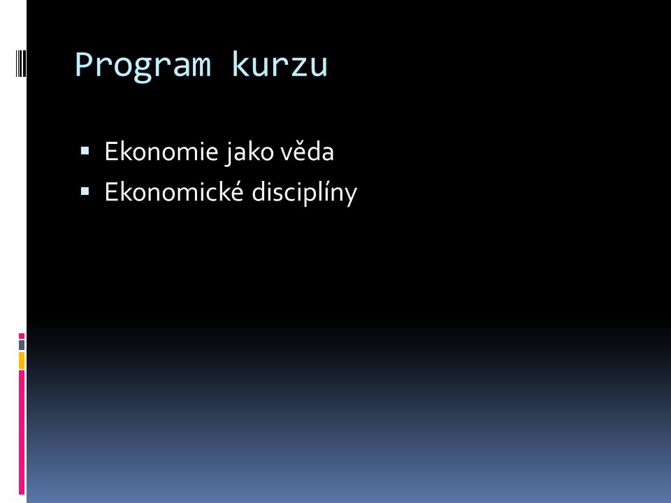 Program kurzu  Ekonomie jako věda  Ekonomické disciplíny