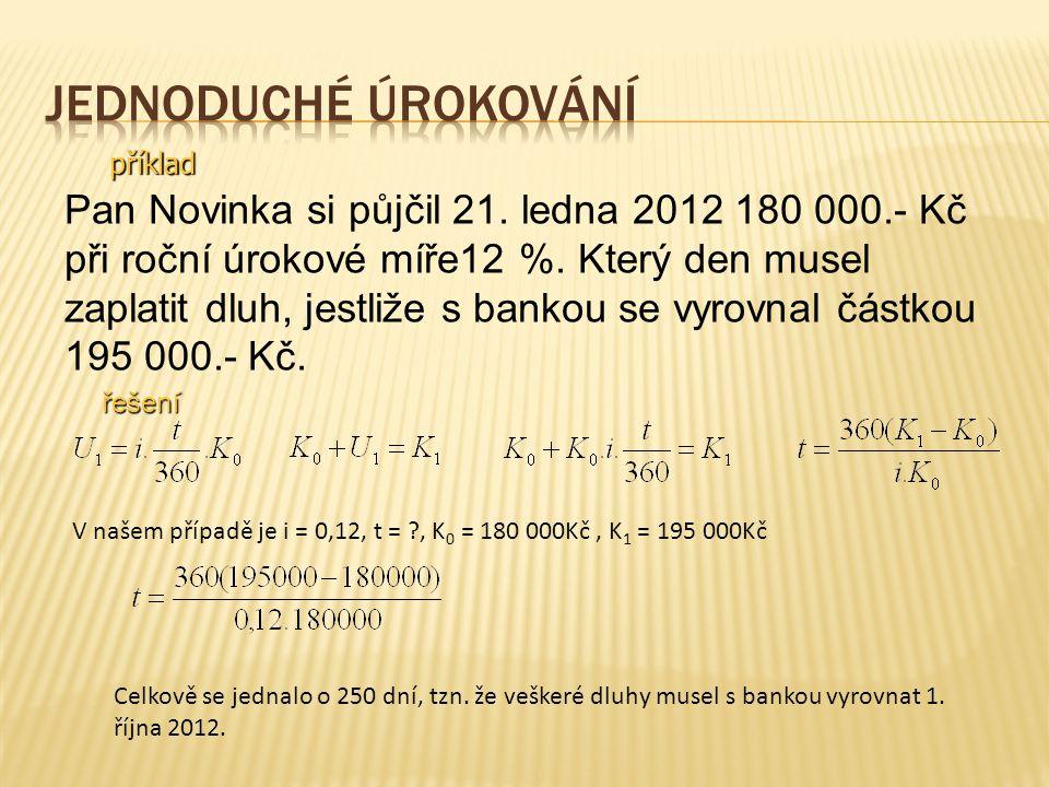 příklad Pan Novinka si půjčil 21. ledna 2012 180 000.- Kč při roční úrokové míře12 %. Který den musel zaplatit dluh, jestliže s bankou se vyrovnal čás
