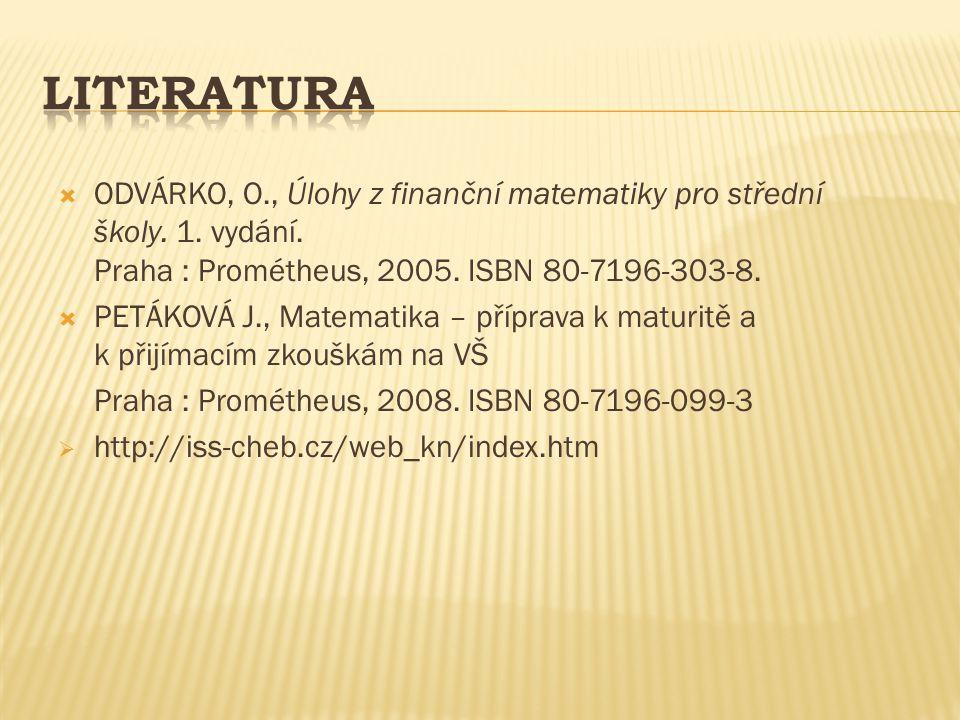  ODVÁRKO, O., Úlohy z finanční matematiky pro střední školy. 1. vydání. Praha : Prométheus, 2005. ISBN 80-7196-303-8.  PETÁKOVÁ J., Matematika – pří