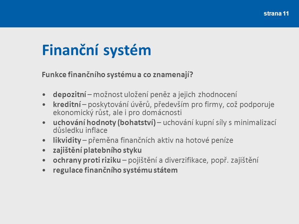 Finanční systém Funkce finančního systému a co znamenají? depozitní – možnost uložení peněz a jejich zhodnocení kreditní – poskytování úvěrů, předevší