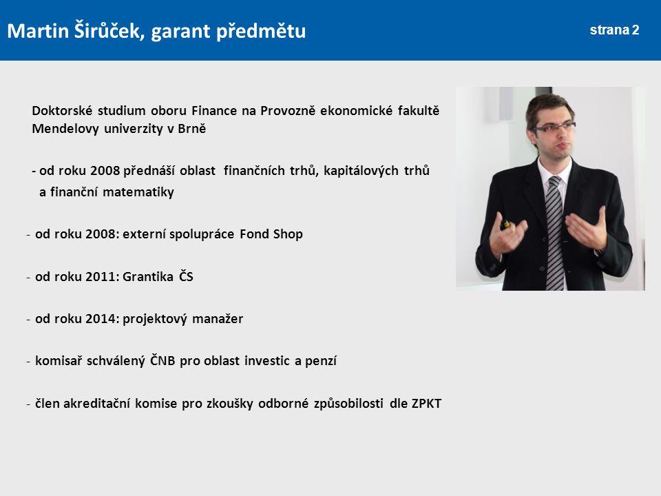 strana 2 Doktorské studium oboru Finance na Provozně ekonomické fakultě Mendelovy univerzity v Brně - od roku 2008 přednáší oblast finančních trhů, ka