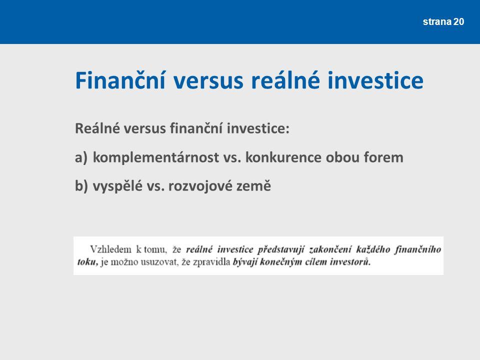 Finanční versus reálné investice strana 20 Reálné versus finanční investice: a)komplementárnost vs. konkurence obou forem b)vyspělé vs. rozvojové země