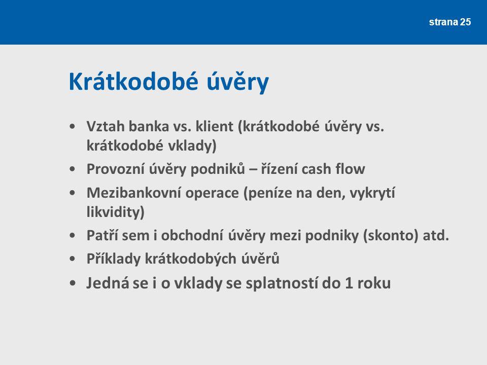 Krátkodobé úvěry Vztah banka vs. klient (krátkodobé úvěry vs. krátkodobé vklady) Provozní úvěry podniků – řízení cash flow Mezibankovní operace (peníz