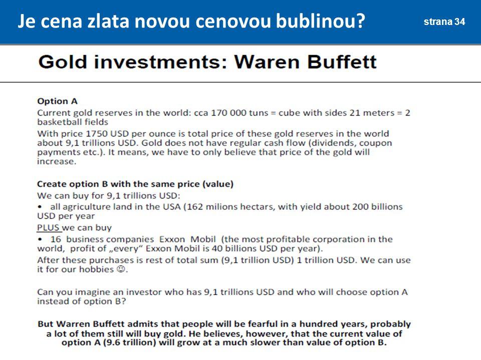 Je cena zlata novou cenovou bublinou? strana 34 Rozvoj předmětu Finanční trhy podporuje společnost Partners Financial Services, a.s.