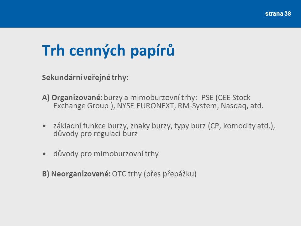 Trh cenných papírů Sekundární veřejné trhy: A) Organizované: burzy a mimoburzovní trhy: PSE (CEE Stock Exchange Group ), NYSE EURONEXT, RM-System, Nas