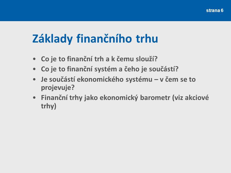 Základy finančního trhu Co je to finanční trh a k čemu slouží? Co je to finanční systém a čeho je součástí? Je součástí ekonomického systému – v čem s