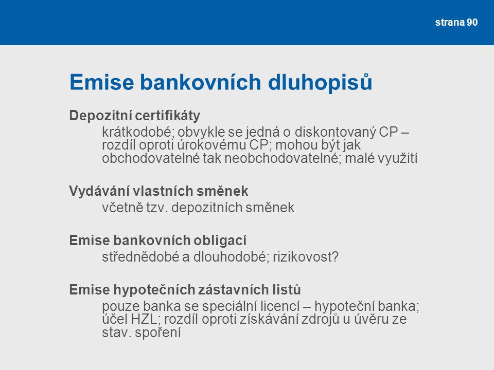 strana 90 Emise bankovních dluhopisů Depozitní certifikáty krátkodobé; obvykle se jedná o diskontovaný CP – rozdíl oproti úrokovému CP; mohou být jak