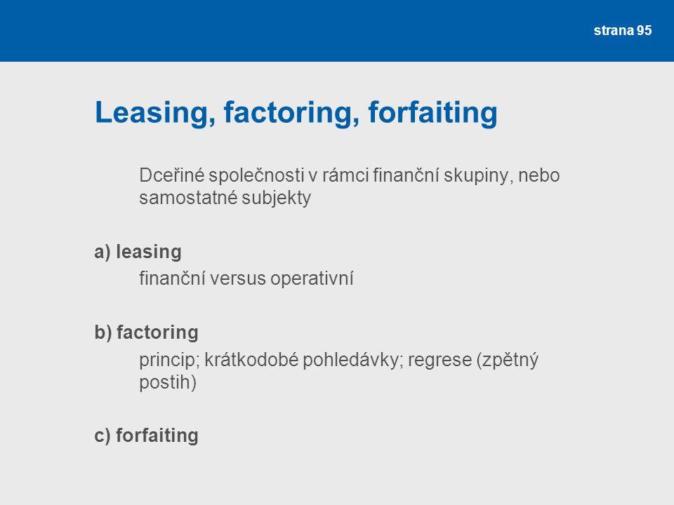 strana 95 Leasing, factoring, forfaiting Dceřiné společnosti v rámci finanční skupiny, nebo samostatné subjekty a) leasing finanční versus operativní