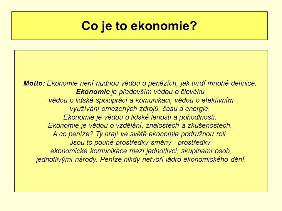 Co je to ekonomie? Motto: Ekonomie není nudnou vědou o penězích, jak tvrdí mnohé definice. Ekonomie je především vědou o člověku, vědou o lidské spolu