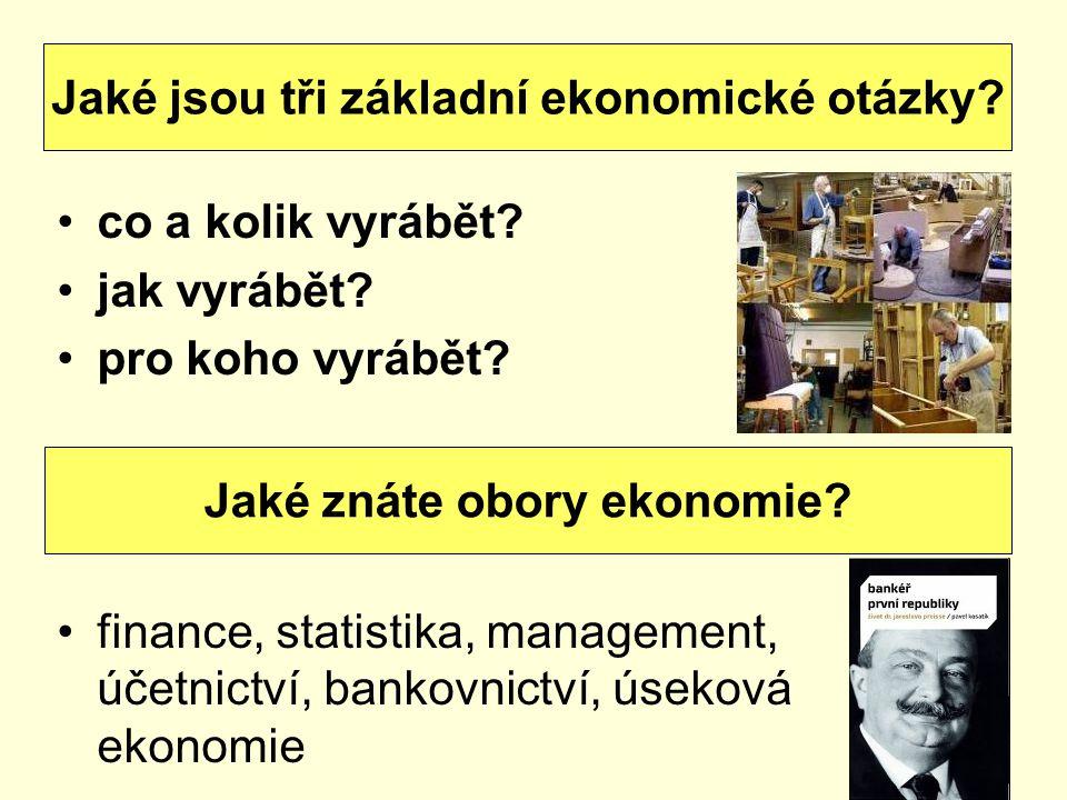 co a kolik vyrábět? jak vyrábět? pro koho vyrábět? finance, statistika, management, účetnictví, bankovnictví, úseková ekonomie Jaké jsou tři základní