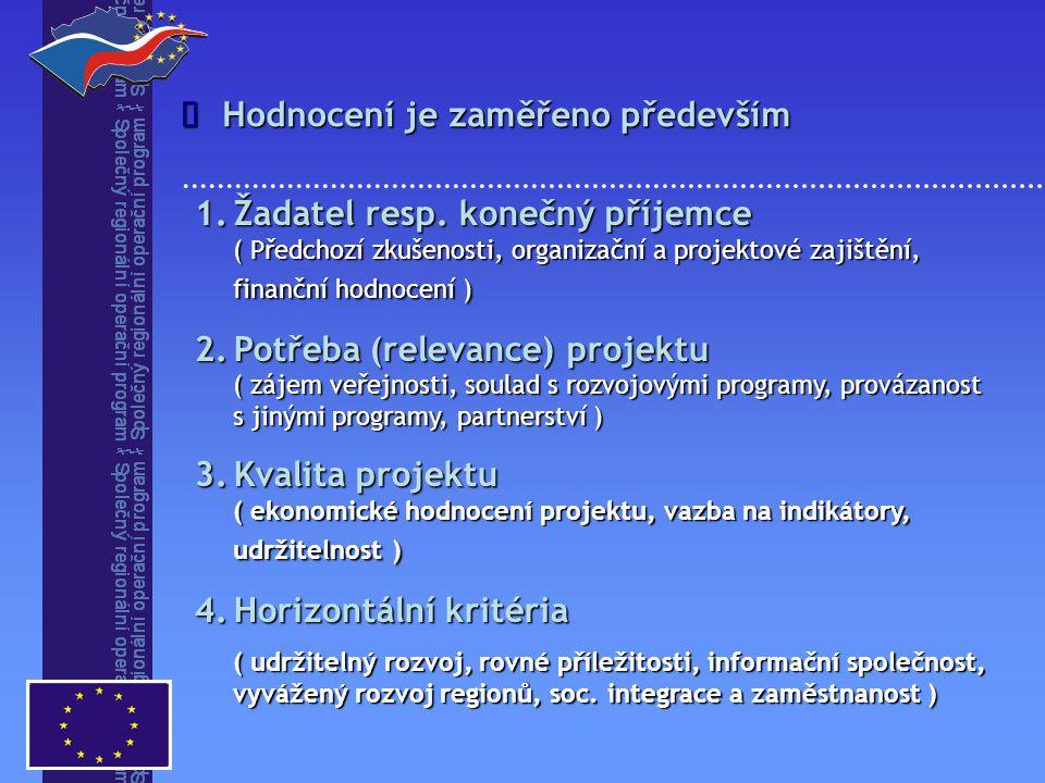 1.Žadatel resp. konečný příjemce ( Předchozí zkušenosti, organizační a projektové zajištění, finanční hodnocení ) 2.Potřeba (relevance) projektu ( záj
