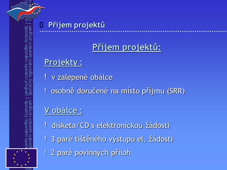 Příjem projektů: Projekty : ! v zalepené obálce ! osobně doručené na místo příjmu (SRR) V obálce : ! disketa/CD s elektronickou žádostí ! 3 paré tiště