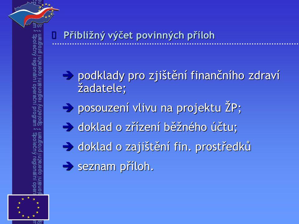 Přibližný výčet povinných příloh   podklady pro zjištění finančního zdraví žadatele;  posouzení vlivu na projektu ŽP;  doklad o zřízení běžného úč