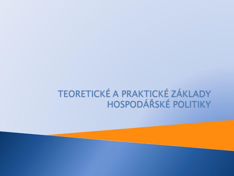 TEORETICKÉ A PRAKTICKÉ ZÁKLADY HOSPODÁŘSKÉ POLITIKY