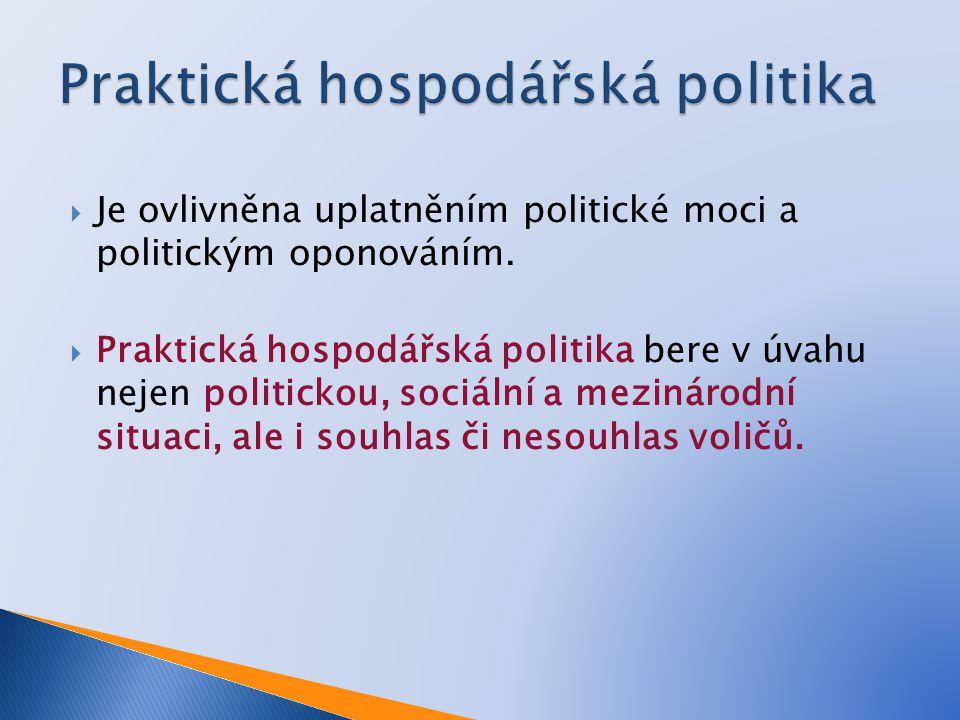  Je ovlivněna uplatněním politické moci a politickým oponováním.  Praktická hospodářská politika bere v úvahu nejen politickou, sociální a mezinárod