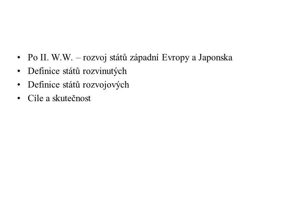 Po II. W.W. – rozvoj států západní Evropy a Japonska Definice států rozvinutých Definice států rozvojových Cíle a skutečnost