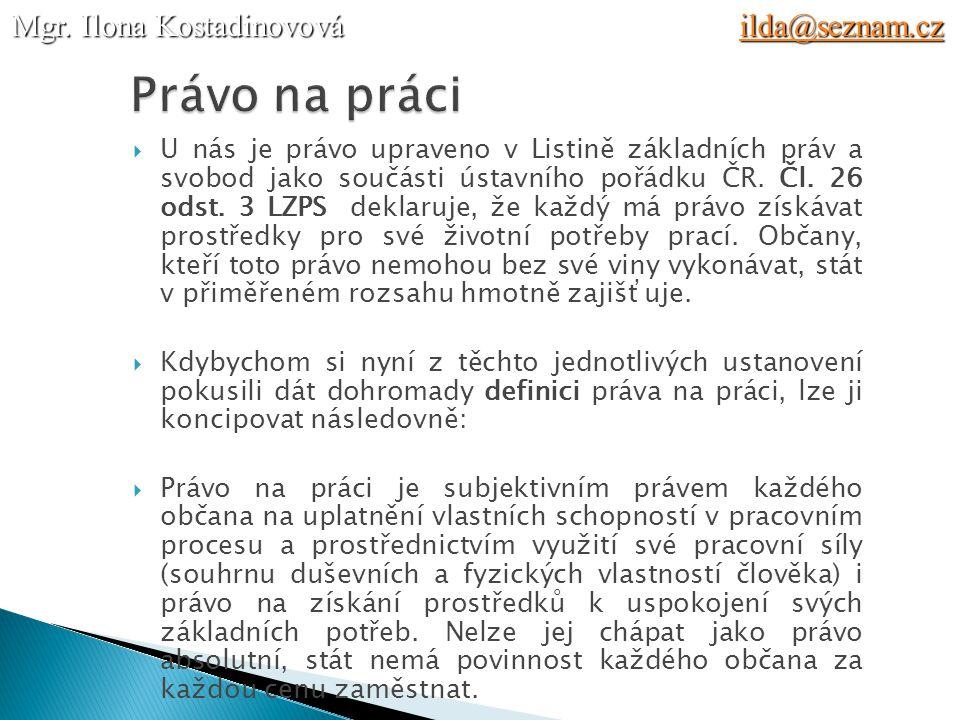  U nás je právo upraveno v Listině základních práv a svobod jako součásti ústavního pořádku ČR.