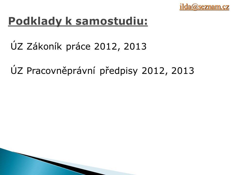 1.Zákoník práce, z. č. 262/2006 Sb. ve znění pozdějších předpisů (ZP), účinnost od 1.