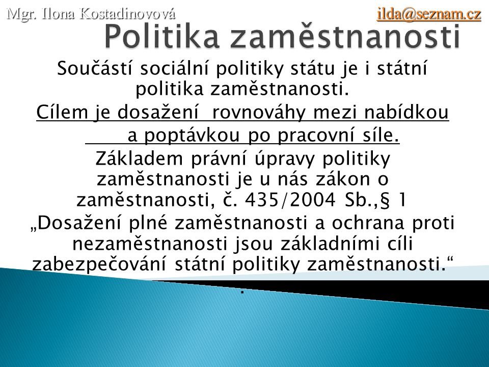 Součástí sociální politiky státu je i státní politika zaměstnanosti.