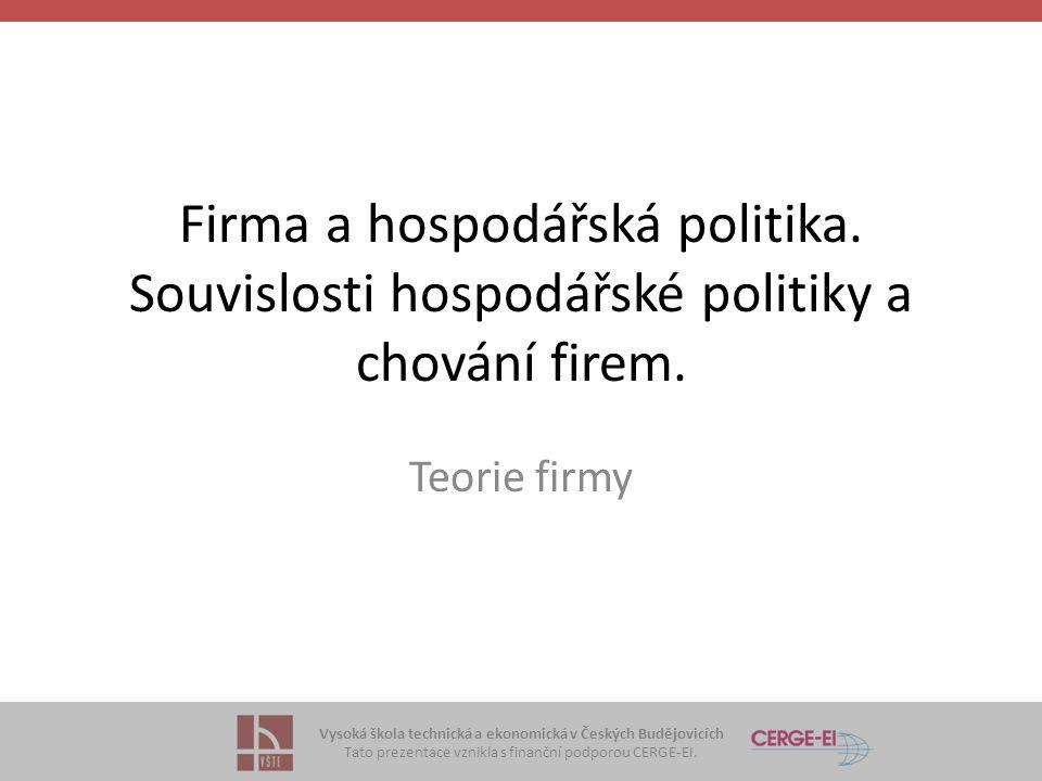 Vysoká škola technická a ekonomická v Českých Budějovicích Tato prezentace vznikla s finanční podporou CERGE-EI. Firma a hospodářská politika. Souvisl