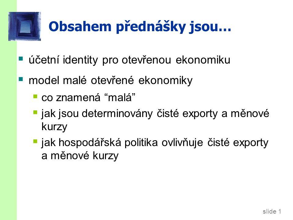 """slide 1 Obsahem přednášky jsou…  účetní identity pro otevřenou ekonomiku  model malé otevřené ekonomiky  co znamená """"malá""""  jak jsou determinovány"""