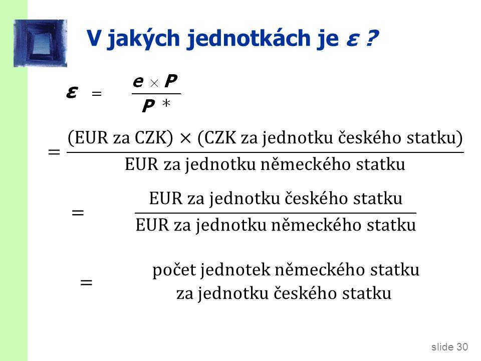slide 30 V jakých jednotkách je ε ? ε