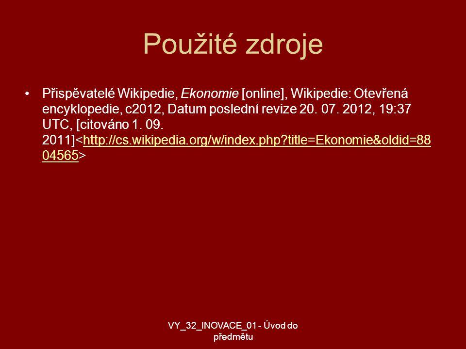 Použité zdroje Přispěvatelé Wikipedie, Ekonomie [online], Wikipedie: Otevřená encyklopedie, c2012, Datum poslední revize 20.