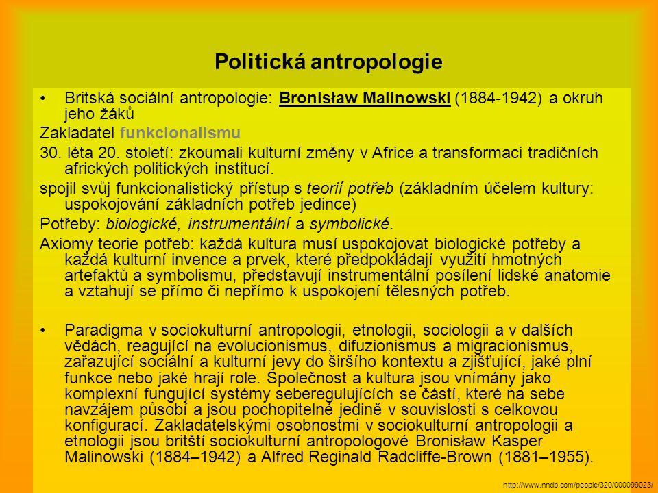 Politická antropologie Britská sociální antropologie: Bronisław Malinowski (1884-1942) a okruh jeho žáků Zakladatel funkcionalismu 30. léta 20. stolet