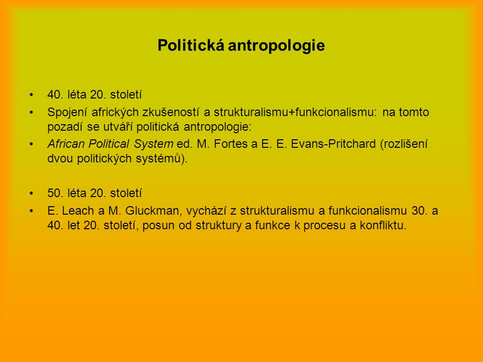 Politická antropologie 40. léta 20. století Spojení afrických zkušeností a strukturalismu+funkcionalismu: na tomto pozadí se utváří politická antropol