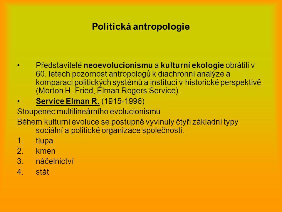 Politická antropologie Představitelé neoevolucionismu a kulturní ekologie obrátili v 60. letech pozornost antropologů k diachronní analýze a komparaci
