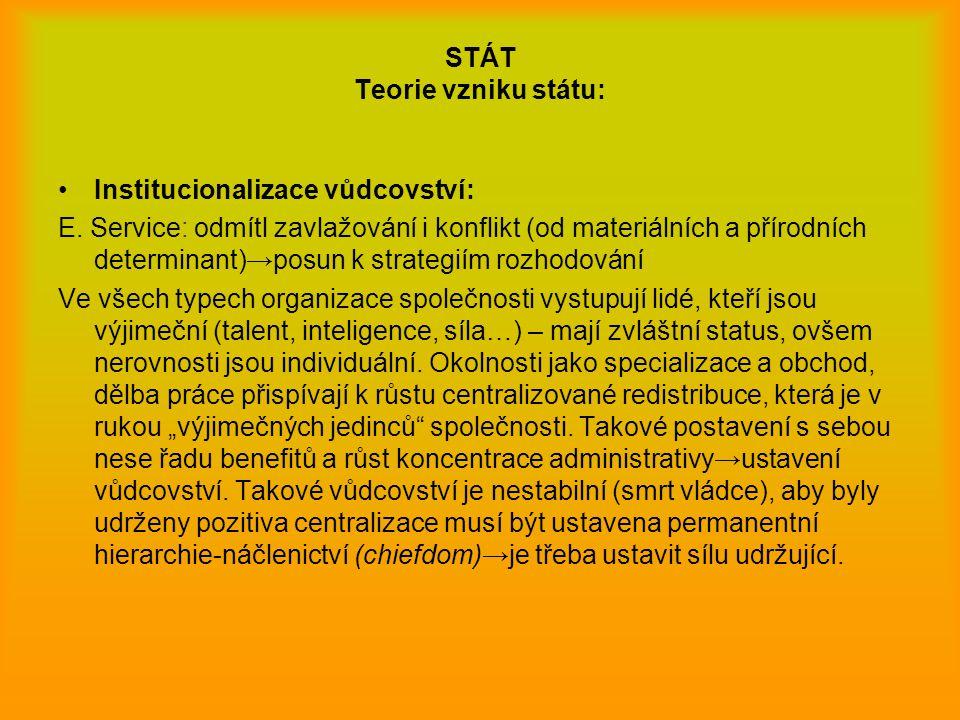 STÁT Teorie vzniku státu: Institucionalizace vůdcovství: E. Service: odmítl zavlažování i konflikt (od materiálních a přírodních determinant) → posun