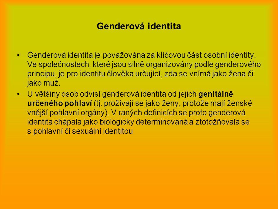 Genderová identita Genderová identita je považována za klíčovou část osobní identity. Ve společnostech, které jsou silně organizovány podle genderovéh
