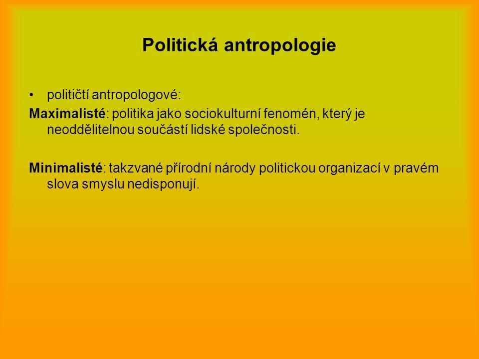 Politická antropologie Představitelé neoevolucionismu a kulturní ekologie obrátili v 60.