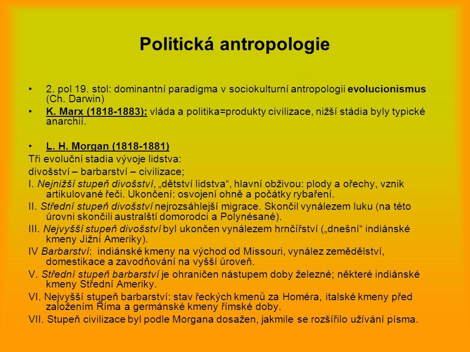 Politická antropologie 2. pol 19. stol: dominantní paradigma v sociokulturní antropologii evolucionismus (Ch. Darwin) K. Marx (1818-1883): vláda a pol