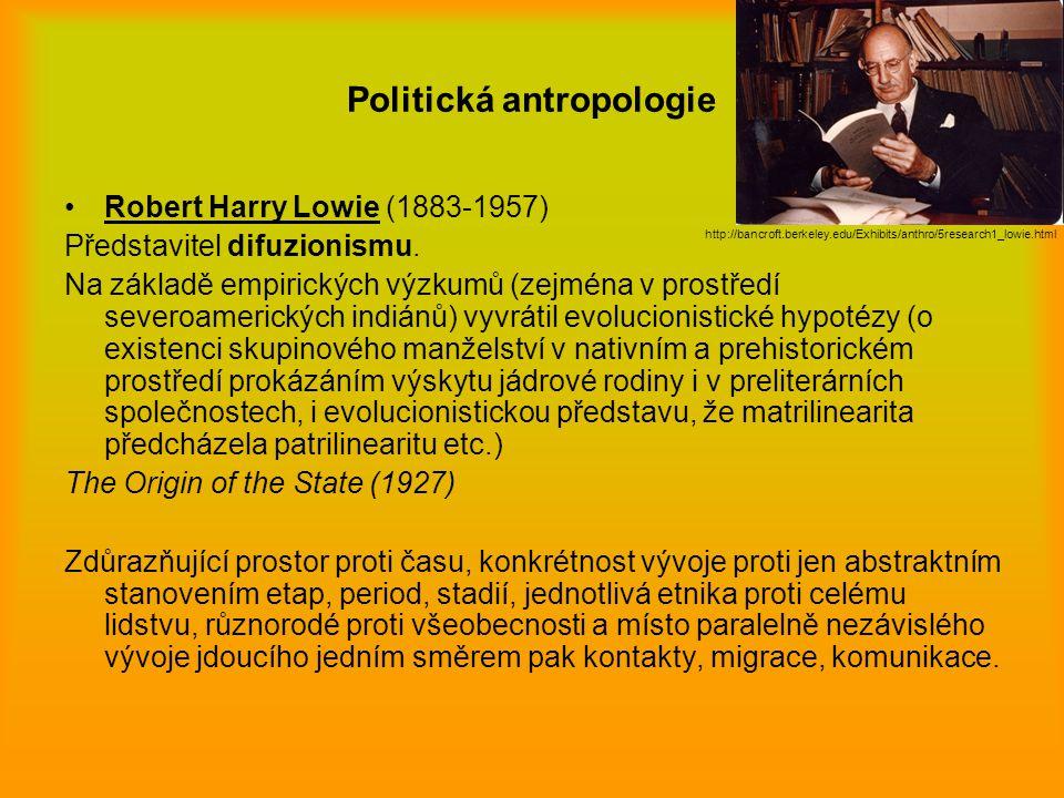 Politická antropologie Robert Harry Lowie (1883-1957) Představitel difuzionismu. Na základě empirických výzkumů (zejména v prostředí severoamerických