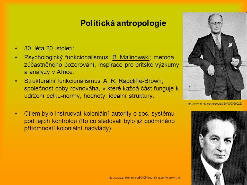 Politická antropologie 30. léta 20. století: Psychologický funkcionalismus: B. Malinowski; metoda zúčastněného pozorování, inspirace pro britské výzku