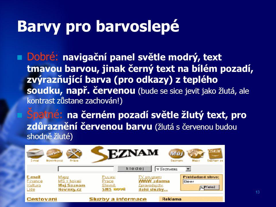 13 Barvy pro barvoslepé Dobré: navigační panel světle modrý, text tmavou barvou, jinak černý text na bílém pozadí, zvýrazňující barva (pro odkazy) z teplého soudku, např.