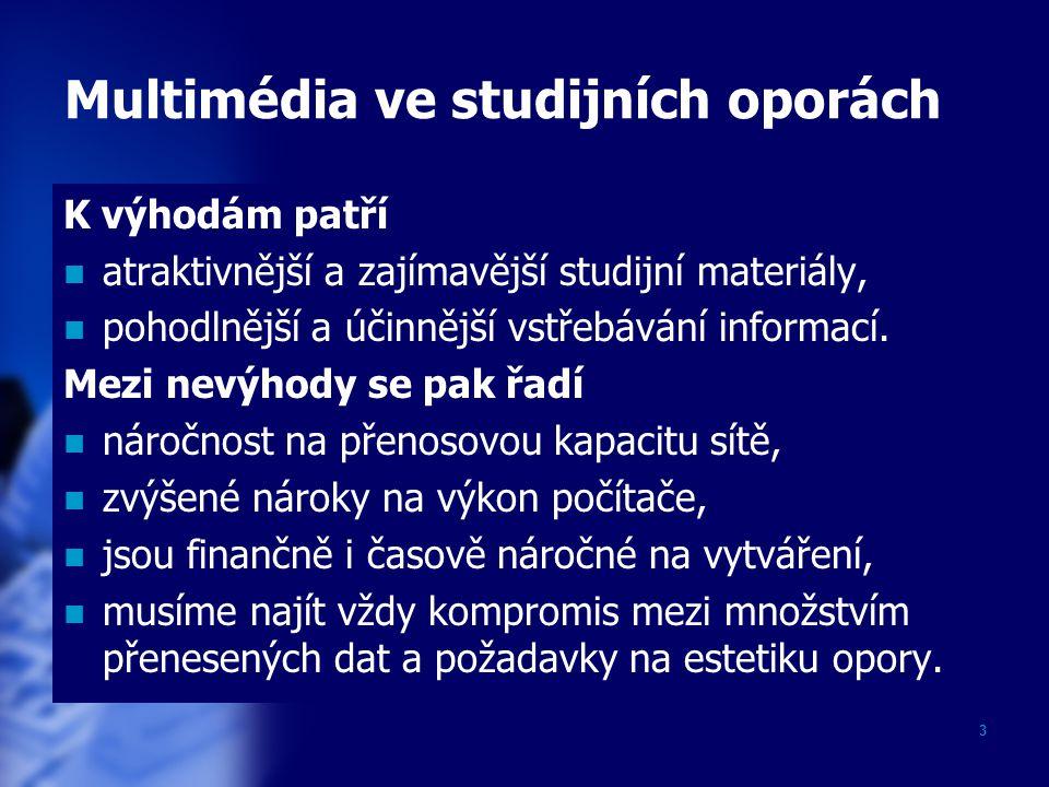 3 Multimédia ve studijních oporách K výhodám patří atraktivnější a zajímavější studijní materiály, pohodlnější a účinnější vstřebávání informací.
