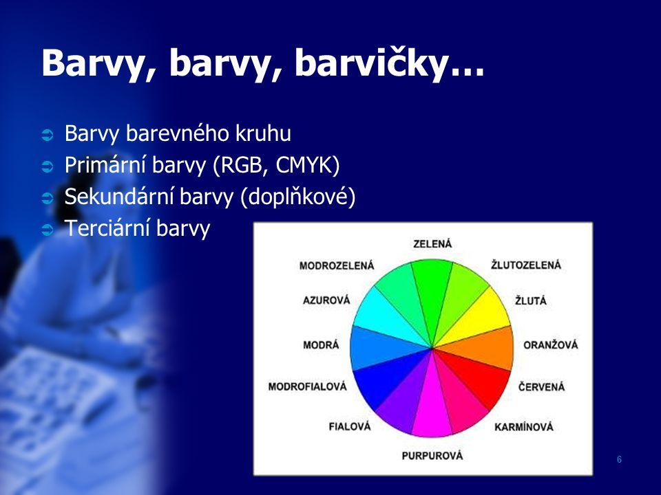 6 Barvy, barvy, barvičky…  Barvy barevného kruhu  Primární barvy (RGB, CMYK)  Sekundární barvy (doplňkové)  Terciární barvy
