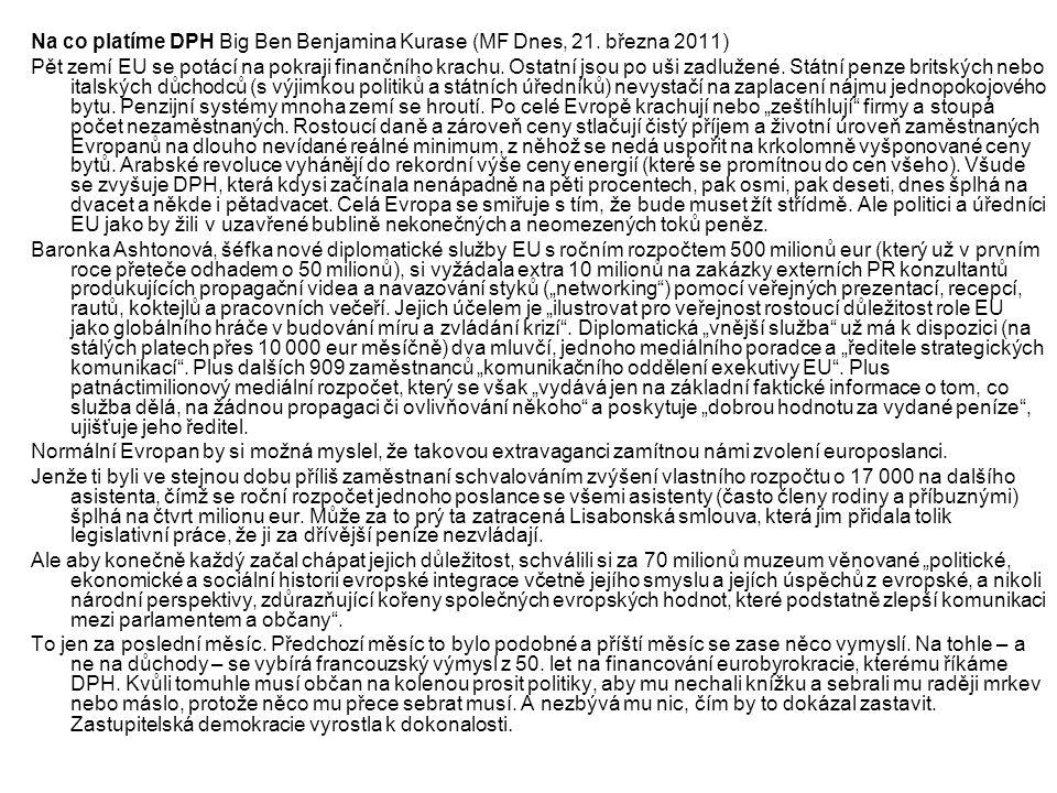 Na co platíme DPH Big Ben Benjamina Kurase (MF Dnes, 21. března 2011) Pět zemí EU se potácí na pokraji finančního krachu. Ostatní jsou po uši zadlužen