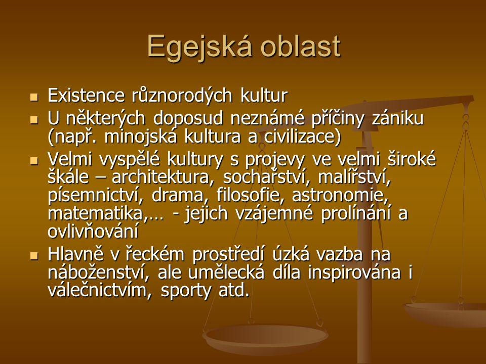 Egejská oblast Existence různorodých kultur Existence různorodých kultur U některých doposud neznámé příčiny zániku (např. minojská kultura a civiliza