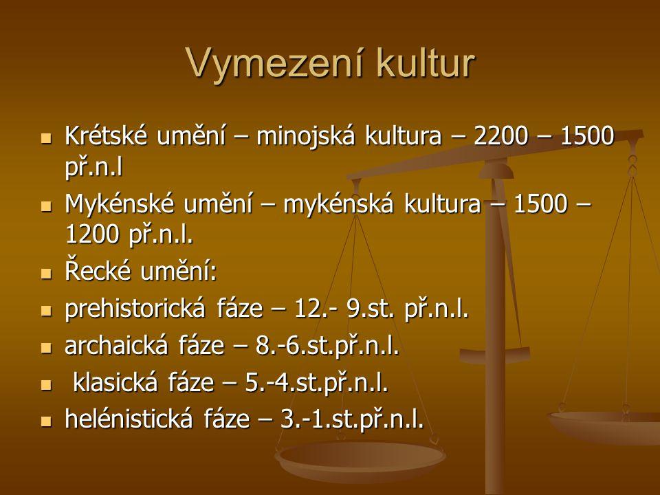 Vymezení kultur Krétské umění – minojská kultura – 2200 – 1500 př.n.l Krétské umění – minojská kultura – 2200 – 1500 př.n.l Mykénské umění – mykénská