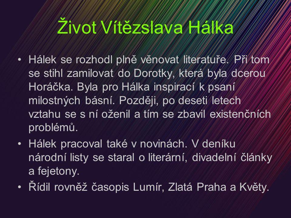 Život Vítězslava Hálka Hálek se rozhodl plně věnovat literatuře. Při tom se stihl zamilovat do Dorotky, která byla dcerou Horáčka. Byla pro Hálka insp
