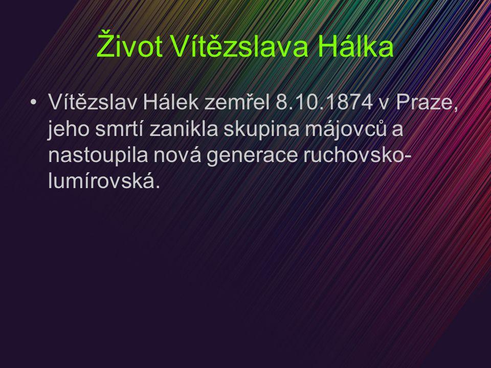 Život Vítězslava Hálka Vítězslav Hálek zemřel 8.10.1874 v Praze, jeho smrtí zanikla skupina májovců a nastoupila nová generace ruchovsko- lumírovská.